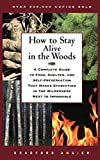 How to Stay Alive in the Woods: A Complete Guide to Food, Shelter, and Self-Preservation That Makes Starvation in the Wilderness...